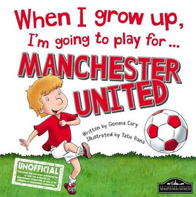 When I Grow Up, I'm Going to Play for Manchester United (Hardback)