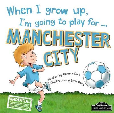 When I Grow Up, I'm Going to Play for Manchester City (Hardback)