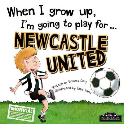 When I Grow Up I'm Going to Play for Newcastle (Hardback)