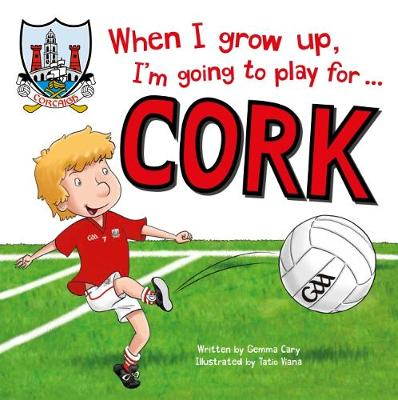 When I Grow Up, I'm Going to Play for Cork (Hardback)