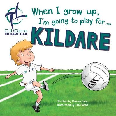When I Grow Up, I'm Going to Play for Kildare (Hardback)