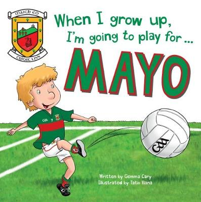 When I Grow Up, I'm Going to Play for Mayo (Hardback)