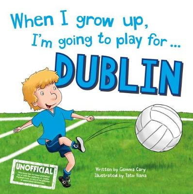 When I Grow Up, I'm Going to Play for Dublin (Hardback)