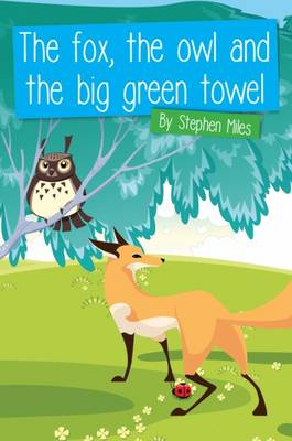 The Fox, the Owl and the Big Green Towel (Paperback)