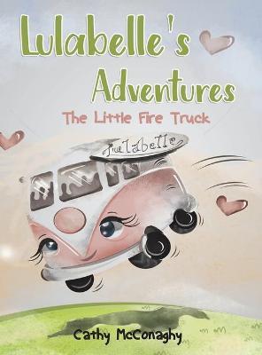 Lulabelle's Adventures: The Little Fire Truck (Hardback)