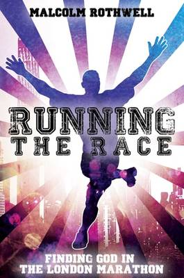Running the Race - Finding God in the London Marathon (Paperback)