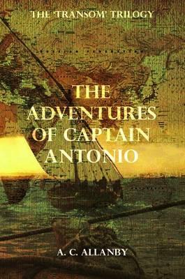 The Adventures of Captain Antonio: Book 1: The Transom Trilogy (Hardback)