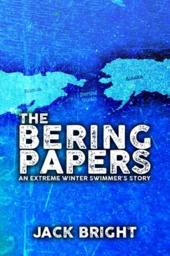 The Bering Papers: An Extreme Winter Swimmer's Story (Hardback)