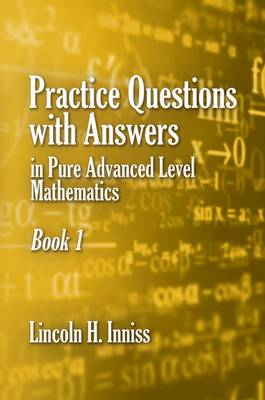 Practice Questions with Answers in Pure Advanced Level Mathematics: Book 1 (Hardback)