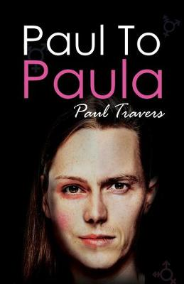 Paul to Paula- The Story of a Teenage T-Girl (Paperback)