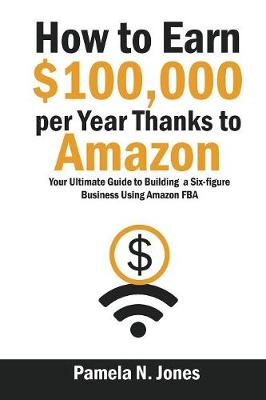 How to Earn $100,000 Per Year Thanks to Amazon (Paperback)