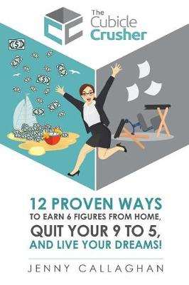 The Cubicle Crusher: 12 Proven Ways to Earn Six Figures from Home, Quit Your 9 to 5 and Live Your Dreams! (Paperback)