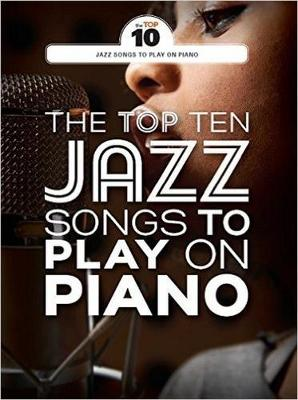 The Top Ten Jazz Songs To Play On Piano (Paperback)