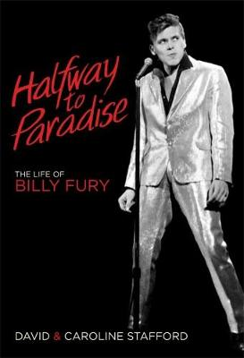 Halfway to Paradise: The Life of Billy Fury (Hardback)