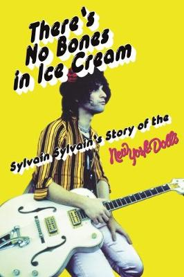 There's No Bones in Ice Cream: Sylvain Sylvain's Story of the New York Dolls (Paperback)