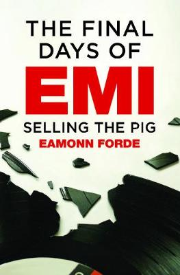 The Final Days Of EMI: Selling the Pig (Hardback)