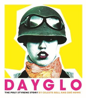 Dayglo!: The Creative Life of Poly Styrene (Hardback)