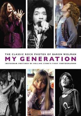 My Generation: The Classic Rock Photos of Baron Wolman: Instagram Postings of Rolling Stone's First Photographer (Paperback)
