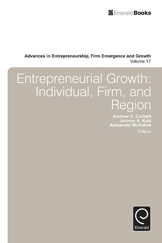 Entrepreneurial Growth: Individual, Firm, and Region - Advances in Entrepreneurship, Firm Emergence and Growth 17 (Hardback)