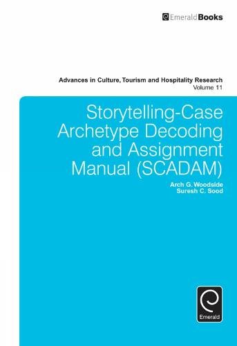 Storytelling-Case Archetype Decoding and Assignment Manual (SCADAM) - Advances in Culture, Tourism and Hospitality Research 11 (Hardback)
