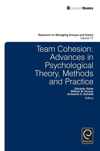 Team Cohesion: Advances in Psychological Theory, Methods and Practice - Research on Managing Groups and Teams 17 (Hardback)