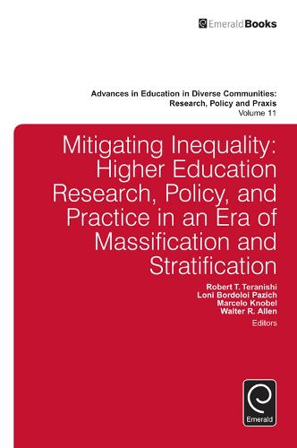 Mitigating Inequality: Higher Education Research, Policy, and Practice in an Era of Massification and Stratification - Advances in Education in Diverse Communities: Research Policy and Praxis 11 (Hardback)