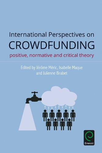 International Perspectives on Crowdfunding: Positive, Normative and Critical Theory (Hardback)