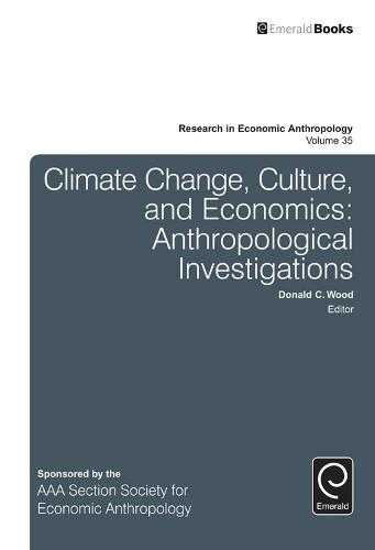 Climate Change, Culture, and Economics: Anthropological Investigations - Research in Economic Anthropology 35 (Hardback)