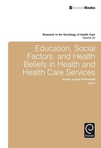 Education, Social Factors And Health Beliefs In Health And Health Care - Research in the Sociology of Health Care 33 (Hardback)