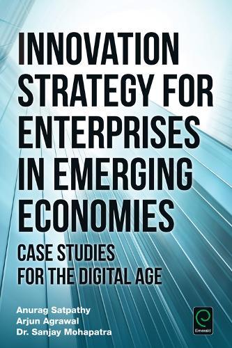 Innovation Strategy for Enterprises in Emerging Economies: Case Studies for the Digital Age (Hardback)