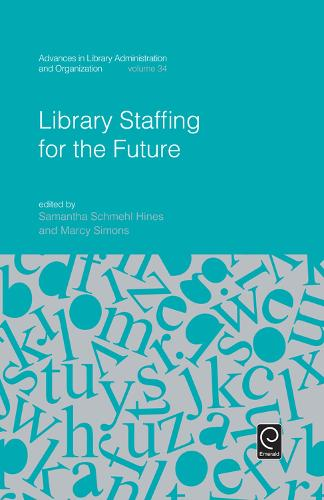 Library Staffing for the Future - Advances in Library Administration and Organization (Hardback)