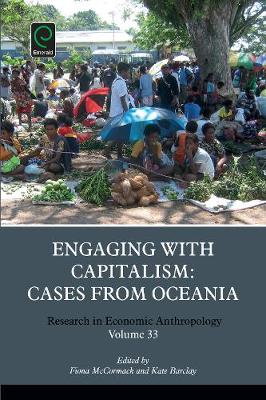 Engaging with Capitalism: Cases from Oceania - Research in Economic Anthropology 33 (Paperback)
