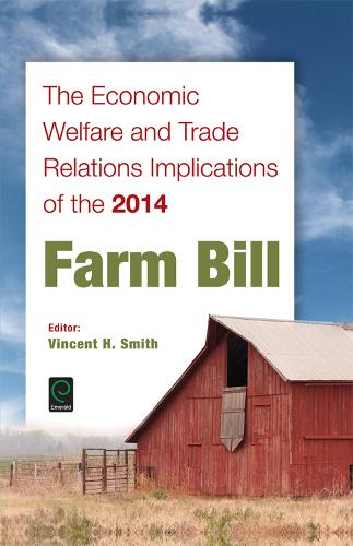 The Economic Welfare and Trade Relations Implications of the 2014 Farm Bill (Hardback)