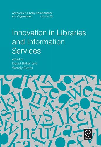 Innovation in Libraries and Information Services - Advances in Library Administration and Organization 35 (Hardback)