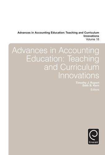 Advances in Accounting Education: Teaching and Curriculum Innovations - Advances in Accounting Education: Teaching and Curriculum Innovations 18 (Hardback)