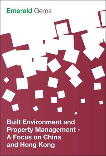 Built Environment and Property Management: A Focus on China and Hong Kong - Emerald Gems (Paperback)