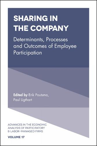 Sharing in the Company: Determinants, Processes and Outcomes of Employee Participation - Advances in the Economic Analysis of Participatory & Labor-Managed Firms 17 (Hardback)