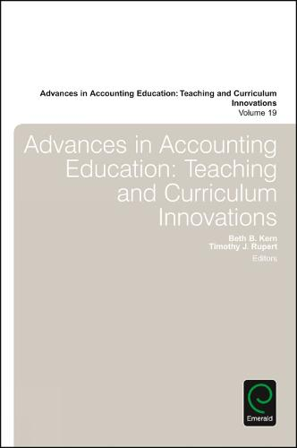 Advances in Accounting Education: Teaching and Curriculum Innovations - Advances in Accounting Education: Teaching and Curriculum Innovations 19 (Hardback)