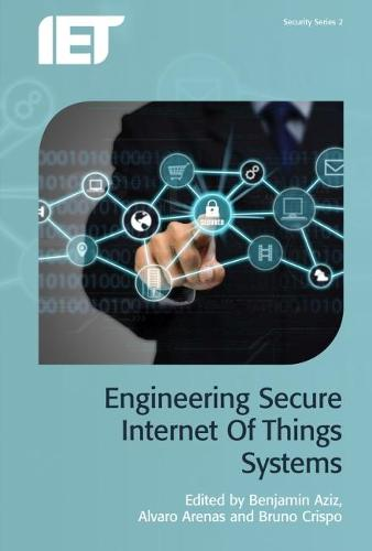 Engineering Secure Internet of Things Systems - Security (Hardback)