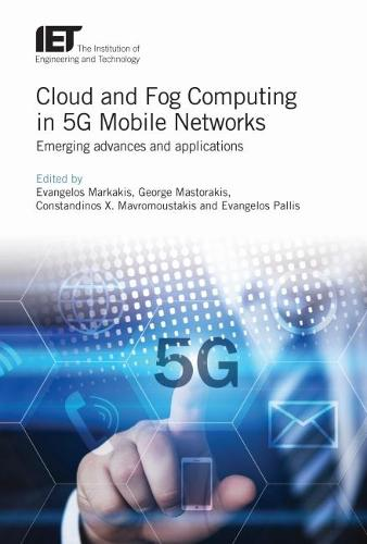 Cloud and Fog Computing in 5G Mobile Networks: Emerging advances and applications - Telecommunications (Hardback)
