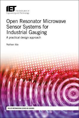 Open Resonator Microwave Sensor Systems for Industrial Gauging: A practical design approach - Control, Robotics and Sensors (Hardback)