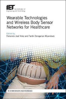 Wearable Technologies and Wireless Body Sensor Networks for Healthcare - Healthcare Technologies (Hardback)