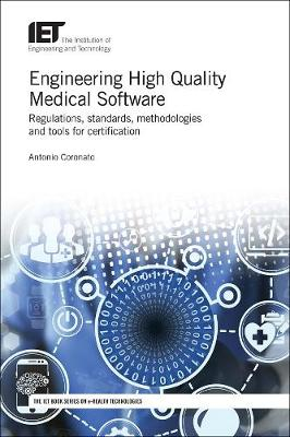 Engineering High Quality Medical Software: Regulations, standards, methodologies and tools for certification - Healthcare Technologies (Hardback)