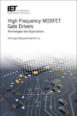 High Frequency MOSFET Gate Drivers: Technologies and applications - Materials, Circuits and Devices (Hardback)