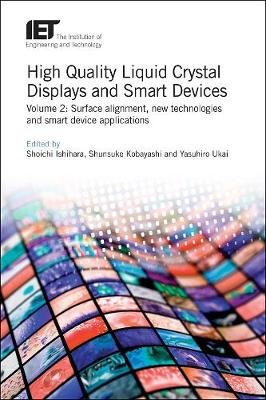 High Quality Liquid Crystal Displays and Smart Devices: Volume 2: Surface alignment, new technologies and smart device applications - Materials, Circuits and Devices (Hardback)