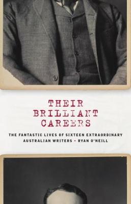 Their Brilliant Careers: The Fantastic Lives of Sixteen Extraordinary Australian Writers (Hardback)