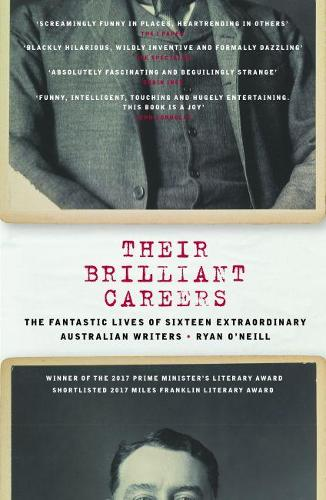 Their Brilliant Careers: The Fantastic Lives of Sixteen Extraordinary Australian Writers (Paperback)