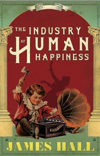 The Industry of Human Happiness (Paperback)