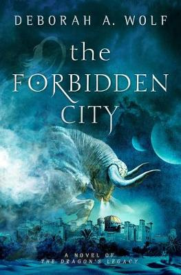 The Forbidden City: A Novel of the Dragon's Legacy - The Dragon's Legacy series Book 2 (Paperback)