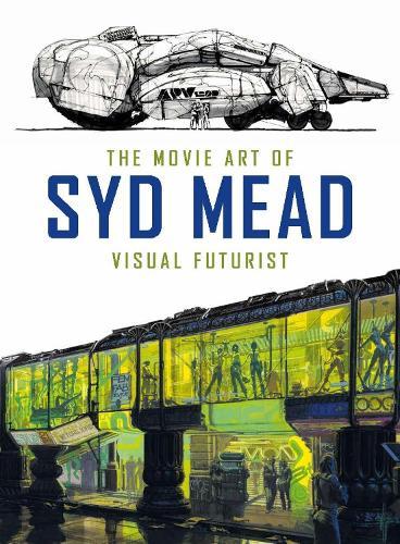 The Movie Art of Syd Mead: Visual Futurist (Hardback)